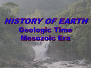 HISTORY OF EARTH Geologic  Time  Mesozoic Era