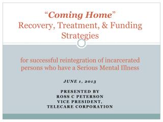 June 1, 2013 Presented by Ross C Peterson Vice President,   Telecare  Corporation