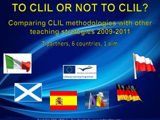 TO CLIL OR NOT TO CLIL? Comparing  CLIL methodologies with other teaching strategies 2009-2011