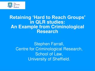 Retaining 'Hard to Reach Groups' in QLR studies :  An  Example from Criminological Research