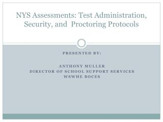 NYS Assessments: Test Administration, Security, and  Proctoring Protocols