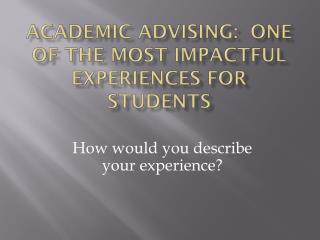 Academic Advising:  One of the most impactful experiences for students