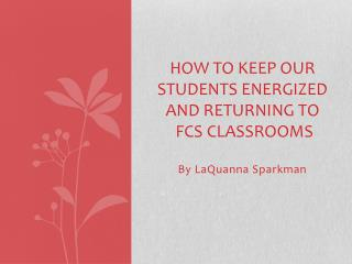 How to keep our students energized and returning to  fcs classrooms