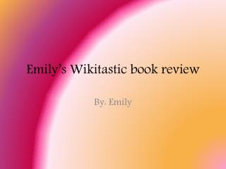 Emily�s  Wikitastic  book review