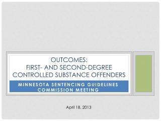 Outcomes:   First- and second-degree controlled substance offenders