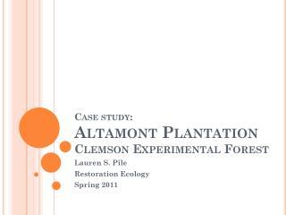 Case study: Altamont Plantation Clemson Experimental Forest
