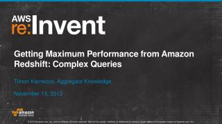 Getting Maximum Performance from Amazon Redshift:  Complex  Queries