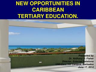 NEW OPPORTUNITIES  IN CARIBBEAN  TERTIARY EDUCATION.