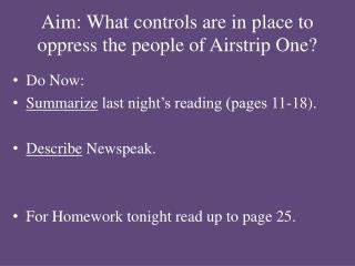 Aim : What controls are in place to oppress the people of Airstrip One?