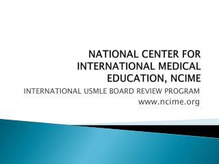 NATIONAL CENTER FOR INTERNATIONAL MEDICAL  EDUCATION, NCIME