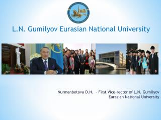 Nurmanbetova  D.N.   –  First Vice-rector of L.N.  Gumilyov  Eurasian National University