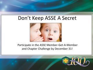 Don't Keep ASSE A Secret  Participate in the ASSE Member-Get-A-Member