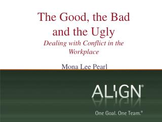 The Good, the Bad and the Ugly Dealing with Conflict in the Workplace