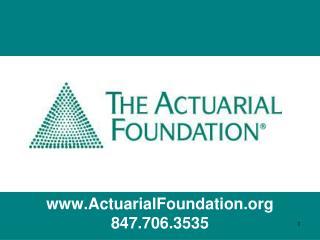 www.ActuarialFoundation.org 847.706.3535