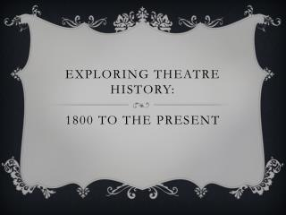 Exploring Theatre History: 1800 to the Present