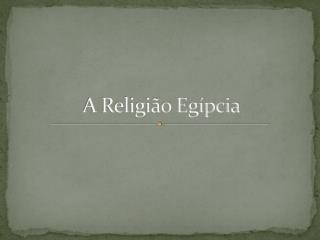 A Religião Egípcia