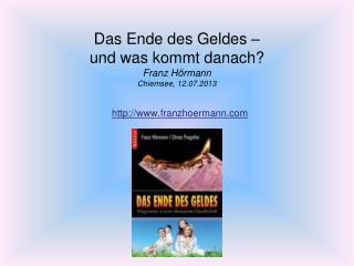 Das Ende des Geldes –  und was kommt danach? Franz Hörmann Chiemsee, 12.07.2013