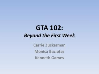 GTA 102: Beyond the First Week