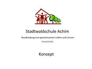 Stadtwaldschule Achim  Verabredung zum gemeinsamen Leben und Lernen  ( Ersatzschule)