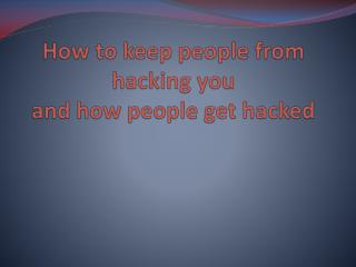 How to keep people from hacking you and how people get hacked