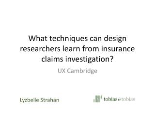 What techniques can design researchers learn from insurance claims investigation?