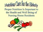 Proper Nutrition Is Important to the Health and Well Being of Nursing Home Residents