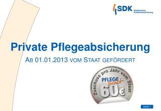 Private Pflegeabsicherung Ab 01.01.2013 vom Staat gefördert