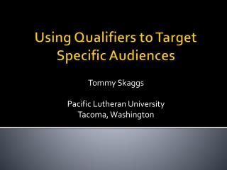 Using Qualifiers to Target Specific Audiences