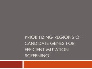 Prioritizing Regions of Candidate genes for efficient mutation screening