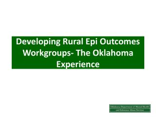 Developing Rural Epi Outcomes  Workgroups-  The Oklahoma Experience