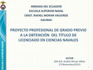 PROYECTO PROFESIONAL DE GRADO PREVIO A LA OBTENCIÓN  DEL TÍTULO DE LICENCIADO EN CIENCIAS NAVALES