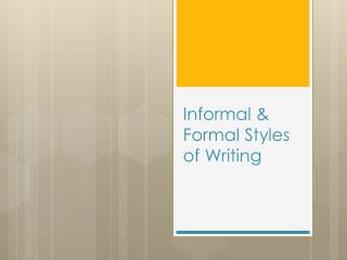 Informal & Formal Styles of Writing