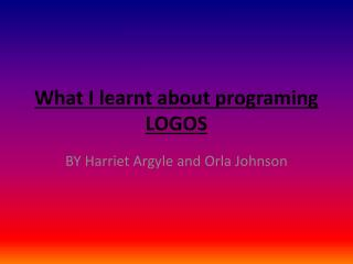 What I learnt about programing LOGOS