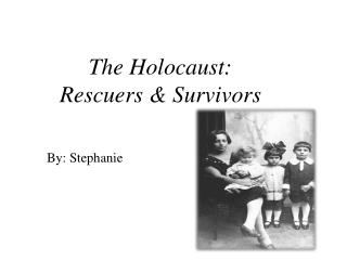 The Holocaust:  Rescuers & Survivors