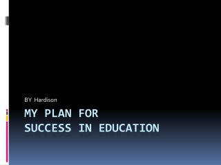 My Plan for  Success in Education