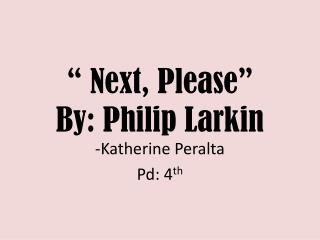 � Next, Please� By: Philip Larkin