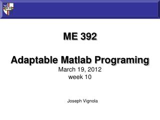 ME 392 Adaptable Matlab Programing  March  19, 2012 week 10