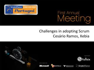 Challenges in adopting Scrum Ces�rio Ramos, Xebia