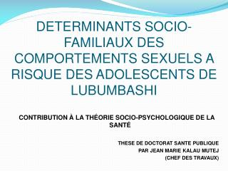 DETERMINANTS SOCIO-FAMILIAUX DES COMPORTEMENTS SEXUELS A RISQUE DES ADOLESCENTS DE LUBUMBASHI