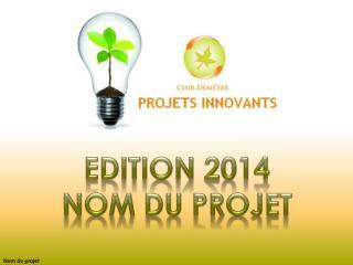 Edition 2014 Nom du projet