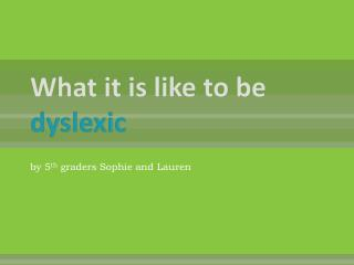 What it is like to be  dyslexic
