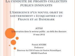 ACFAS  L'innovation dans le secteur public : au-delà des discours  10 mai 2012 Franck AGGERI