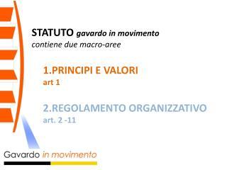 STATUTO  gavardo  in movimento contiene due macro-aree 1.PRINCIPI E VALORI  art 1