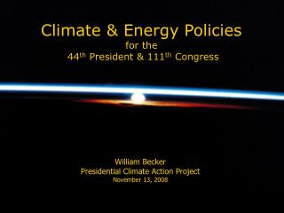 Climate  Energy Policies  for the  44th President  111th Congress