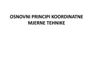 OSNOVNI PRINCIPI KOORDINATNE  M J ERNE TEHNIKE