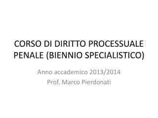 CORSO DI DIRITTO PROCESSUALE PENALE (BIENNIO SPECIALISTICO)