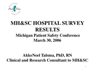 MHSC HOSPITAL SURVEY RESULTS  Michigan Patient Safety Conference March 30, 2006   AkkeNeel Talsma, PhD, RN Clinical and