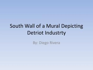 South Wall of a Mural Depicting  Detriot Industrty