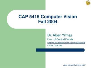 CAP 5415 Computer Vision Fall 2004