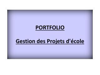 PORTFOLIO Gestion des Projets d'école